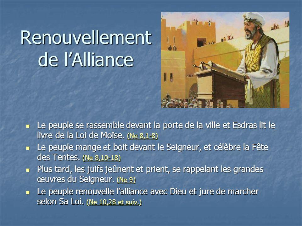 Renouvellement de lAlliance Le peuple se rassemble devant la porte de la ville et Esdras lit le livre de la Loi de Moïse. (Ne 8,1-8) Le peuple se rass