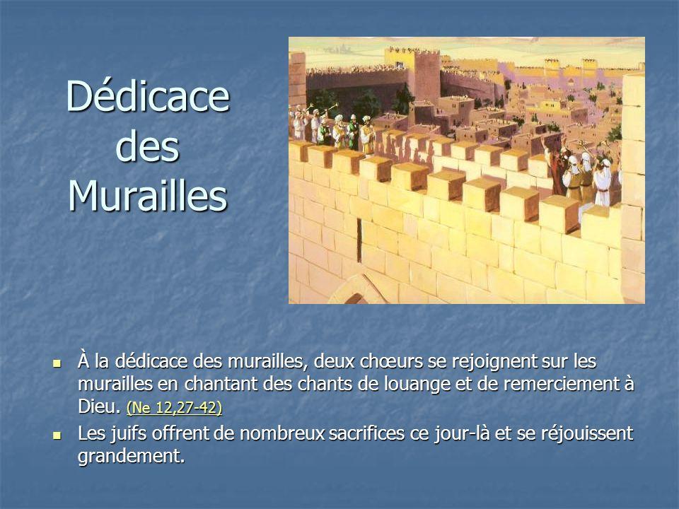 Dédicace des Murailles À la dédicace des murailles, deux chœurs se rejoignent sur les murailles en chantant des chants de louange et de remerciement à