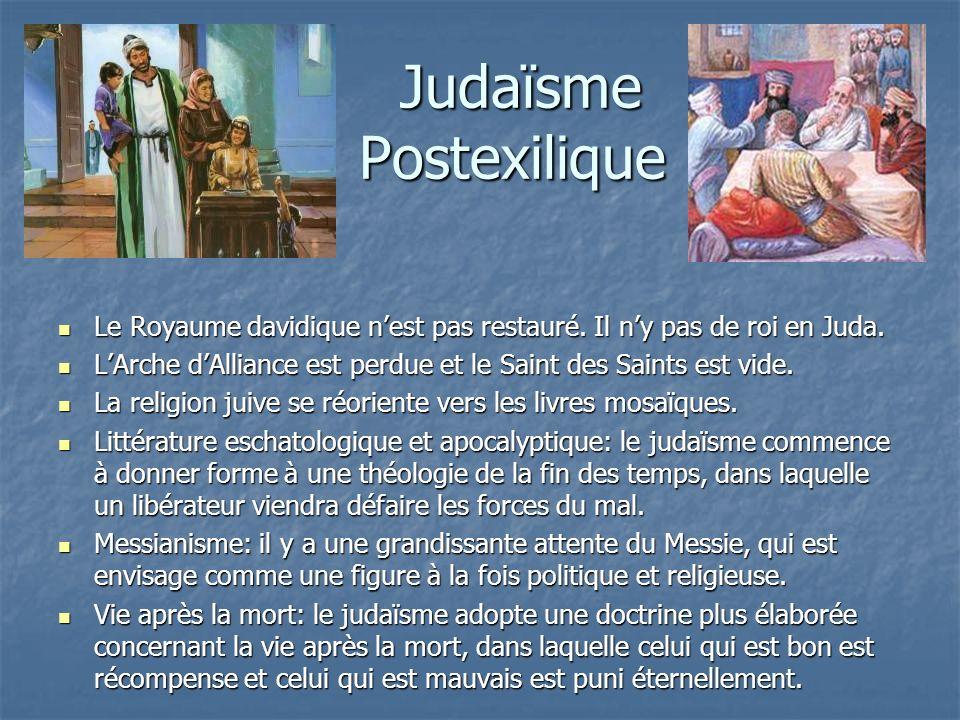 Judaïsme Postexilique Judaïsme Postexilique Le Royaume davidique nest pas restauré. Il ny pas de roi en Juda. Le Royaume davidique nest pas restauré.