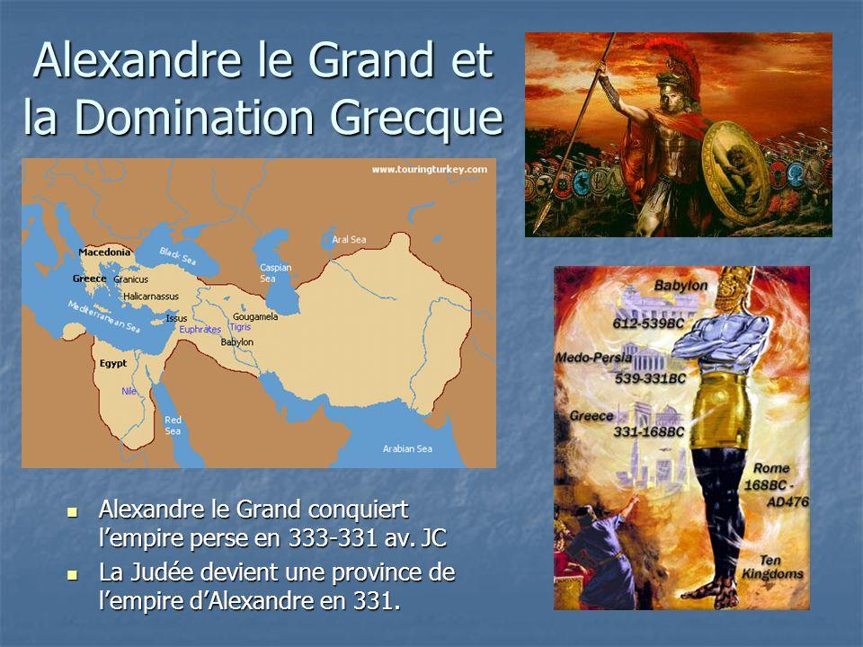 Alexandre le Grand et la Domination Grecque Alexandre le Grand conquiert lempire perse en 333-331 av. JC Alexandre le Grand conquiert lempire perse en