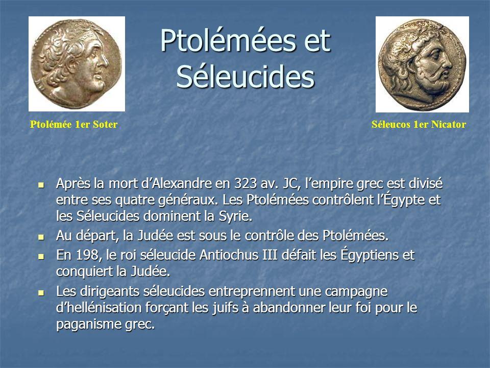 Ptolémées et Séleucides Après la mort dAlexandre en 323 av. JC, lempire grec est divisé entre ses quatre généraux. Les Ptolémées contrôlent lÉgypte et