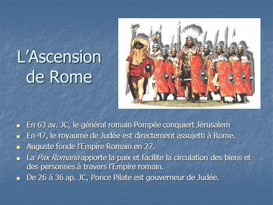 LAscension de Rome En 63 av. JC, le général romain Pompée conquiert Jérusalem En 63 av. JC, le général romain Pompée conquiert Jérusalem En 47, le roy
