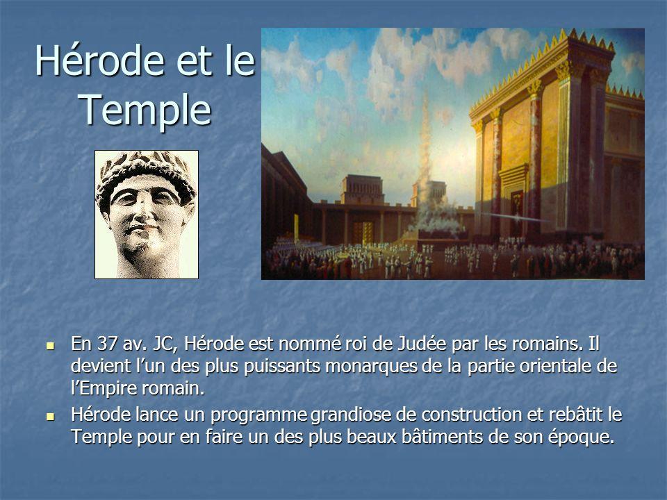 Hérode et le Temple En 37 av. JC, Hérode est nommé roi de Judée par les romains. Il devient lun des plus puissants monarques de la partie orientale de
