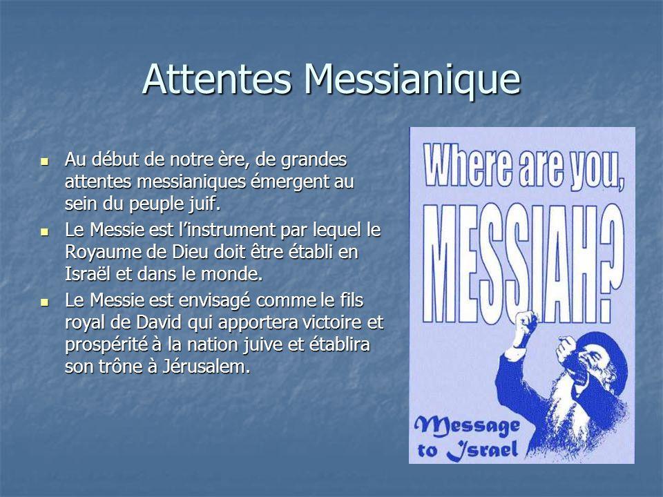 Attentes Messianique Au début de notre ère, de grandes attentes messianiques émergent au sein du peuple juif. Au début de notre ère, de grandes attent