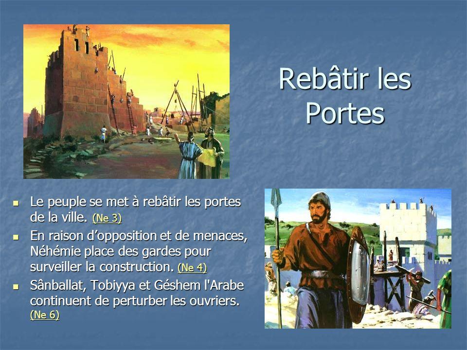 Rebâtir les Portes Le peuple se met à rebâtir les portes de la ville. (Ne 3) Le peuple se met à rebâtir les portes de la ville. (Ne 3) (Ne 3) (Ne 3) E