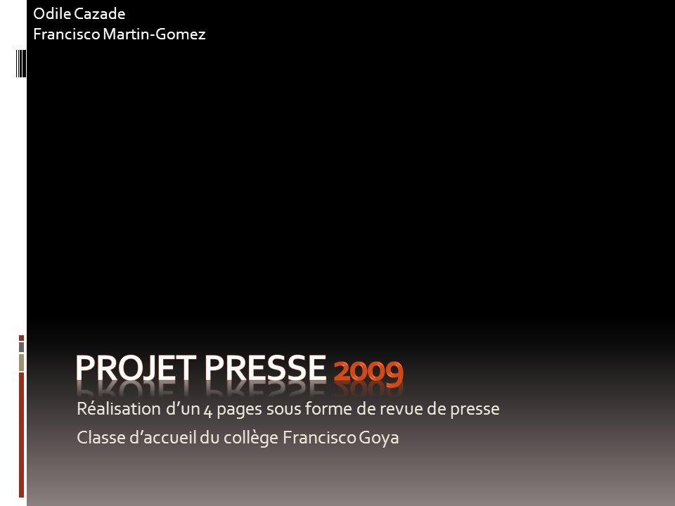 Réalisation dun 4 pages sous forme de revue de presse Classe daccueil du collège Francisco Goya Odile Cazade Francisco Martin-Gomez