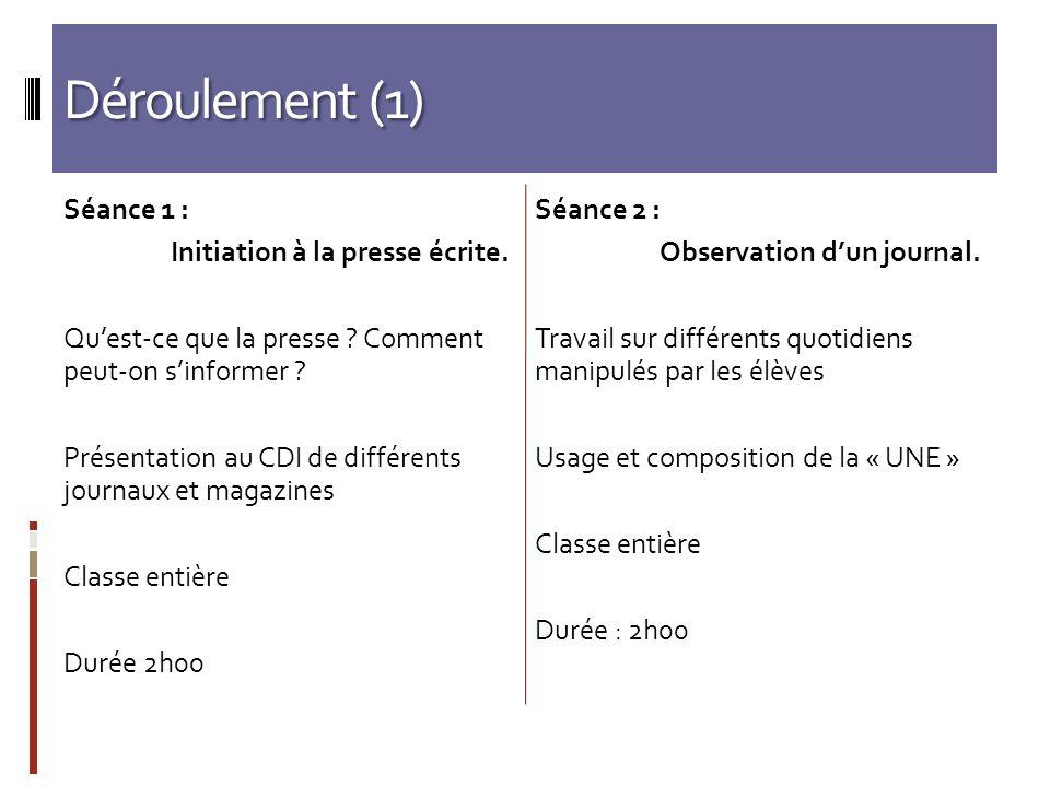 Déroulement (1) Séance 1 : Initiation à la presse écrite. Quest-ce que la presse ? Comment peut-on sinformer ? Présentation au CDI de différents journ