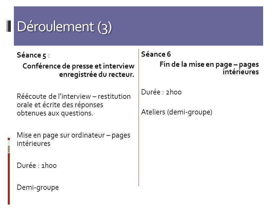 Déroulement (3) Séance 5 : Conférence de presse et interview enregistrée du recteur. Réécoute de linterview – restitution orale et écrite des réponses