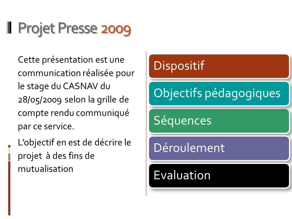 Projet Presse 2009 Cette présentation est une communication réalisée pour le stage du CASNAV du 28/05/2009 selon la grille de compte rendu communiqué
