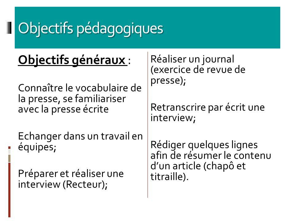 Objectifs pédagogiques Objectifs généraux : Connaître le vocabulaire de la presse, se familiariser avec la presse écrite Echanger dans un travail en é