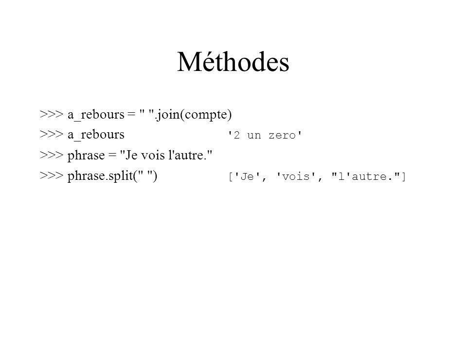 Méthodes >>> a_rebours = .join(compte) >>> a_rebours 2 un zero >>> phrase = Je vois l autre. >>> phrase.split( ) [ Je , vois , l autre. ]