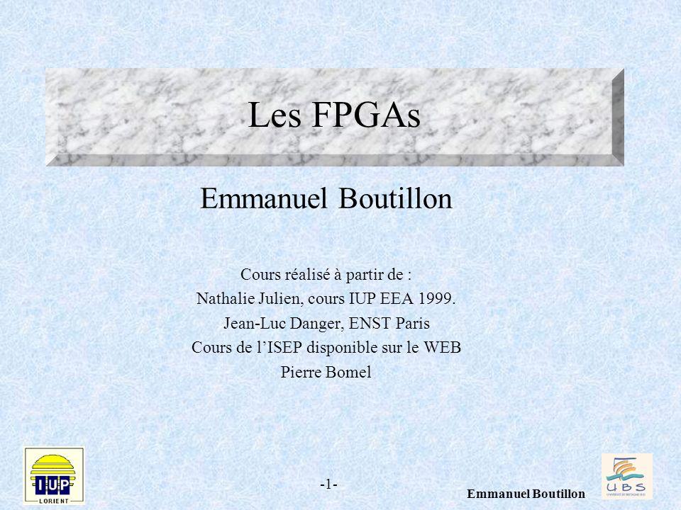 -1- Emmanuel Boutillon Les FPGAs Emmanuel Boutillon Cours réalisé à partir de : Nathalie Julien, cours IUP EEA 1999. Jean-Luc Danger, ENST Paris Cours