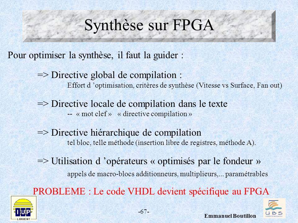 -67- Emmanuel Boutillon Synthèse sur FPGA Pour optimiser la synthèse, il faut la guider : => Directive global de compilation : Effort d optimisation,