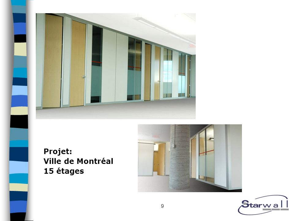 10 Porte encastrée: «Pocket Door» (Bois ou Verre) Murs Starwall insérés dans des murs de gypse (uniformisation des ensembles)