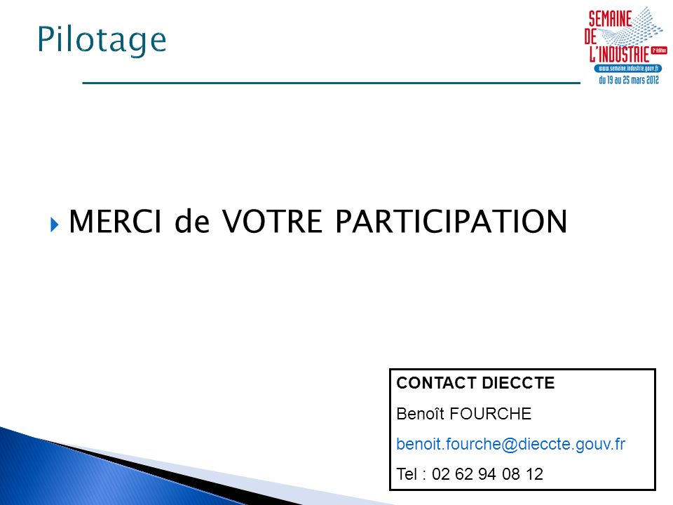 MERCI de VOTRE PARTICIPATION CONTACT DIECCTE Benoît FOURCHE benoit.fourche@dieccte.gouv.fr Tel : 02 62 94 08 12