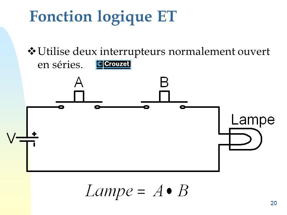 20 Fonction logique ET Utilise deux interrupteurs normalement ouvert en séries.