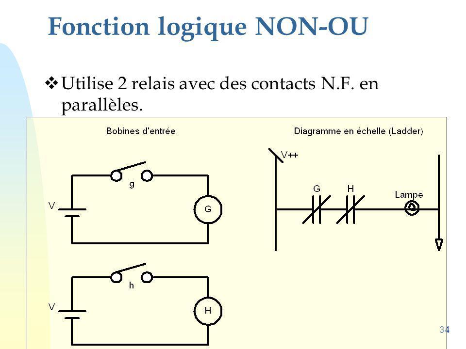 34 Fonction logique NON-OU Utilise 2 relais avec des contacts N.F. en parallèles.