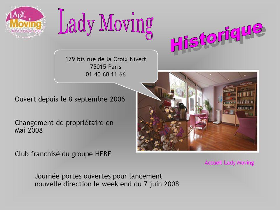 Ouvert depuis le 8 septembre 2006 Changement de propriétaire en Mai 2008 Club franchisé du groupe HEBE Accueil Lady Moving Journée portes ouvertes pou