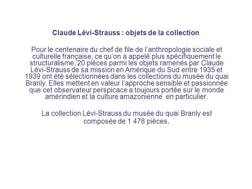 Lévi-Strauss Claude Lévi-Strauss : objets de la collection Pour le centenaire du chef de file de lanthropologie sociale et culturelle française, ce qu
