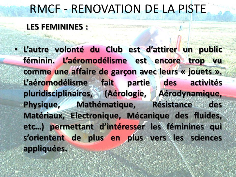 RMCF - RENOVATION DE LA PISTE LES FEMININES : Lautre volonté du Club est dattirer un public féminin. Laéromodélisme est encore trop vu comme une affai