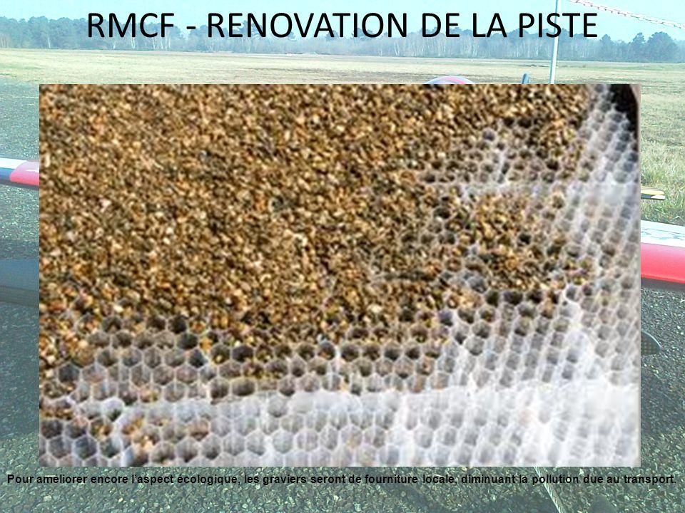 RMCF - RENOVATION DE LA PISTE Pour améliorer encore laspect écologique, les graviers seront de fourniture locale, diminuant la pollution due au transp