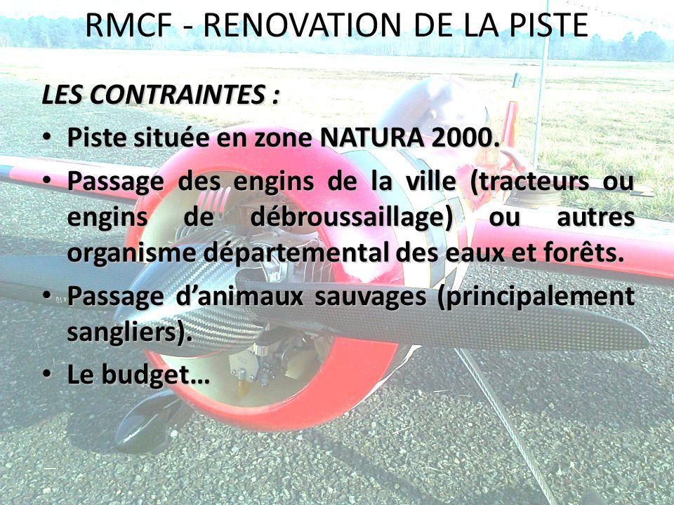 RMCF - RENOVATION DE LA PISTE LES CONTRAINTES : Piste située en zone NATURA 2000. Piste située en zone NATURA 2000. Passage des engins de la ville (tr
