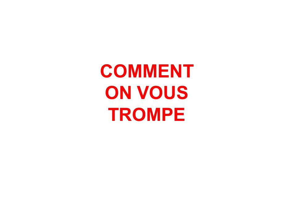 COMMENT ON VOUS TROMPE