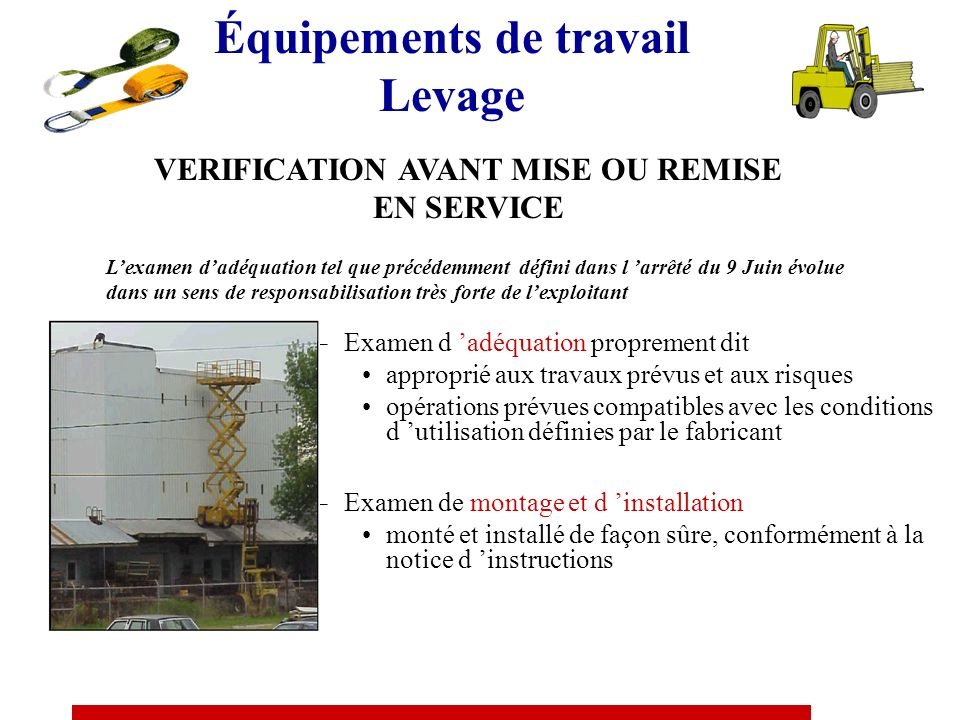 Équipements de travail Levage VERIFICATION PERIODIQUE Périodicité Cas général : 1 an 6 mois : –liste exhaustive : grues auxiliaires, GMR sur stabilisa