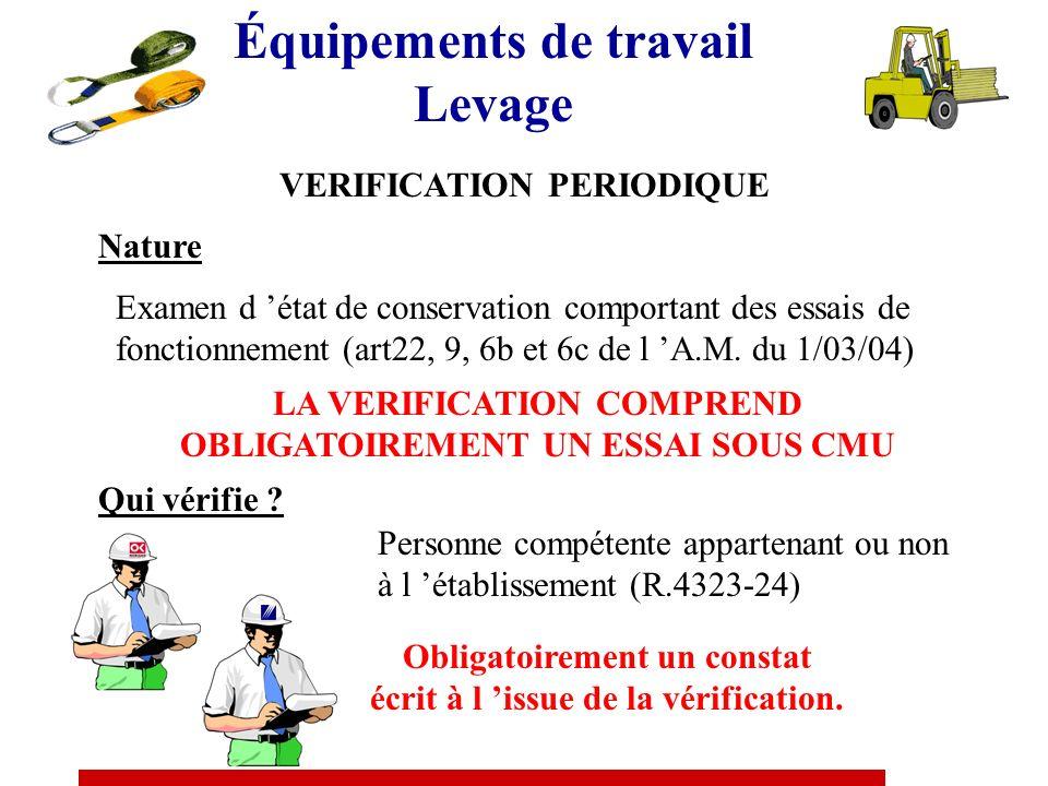 Équipements de travail Levage VERIFICATION PERIODIQUE Nature Examen d état de conservation comportant des essais de fonctionnement (art22, 9, 6b et 6c de l A.M.