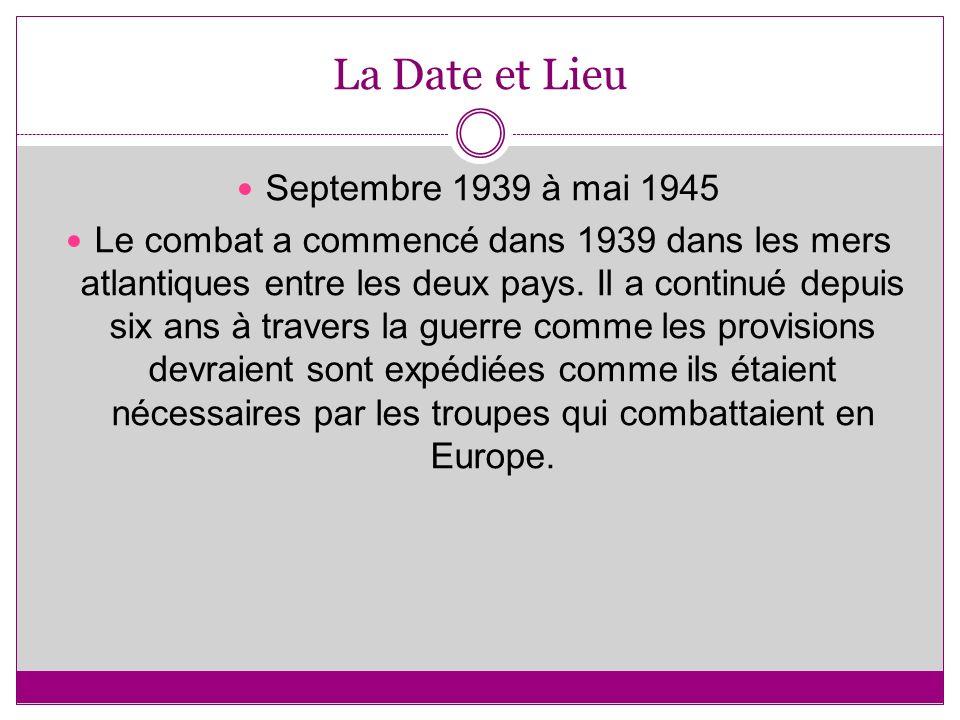 La Date et Lieu Septembre 1939 à mai 1945 Le combat a commencé dans 1939 dans les mers atlantiques entre les deux pays.