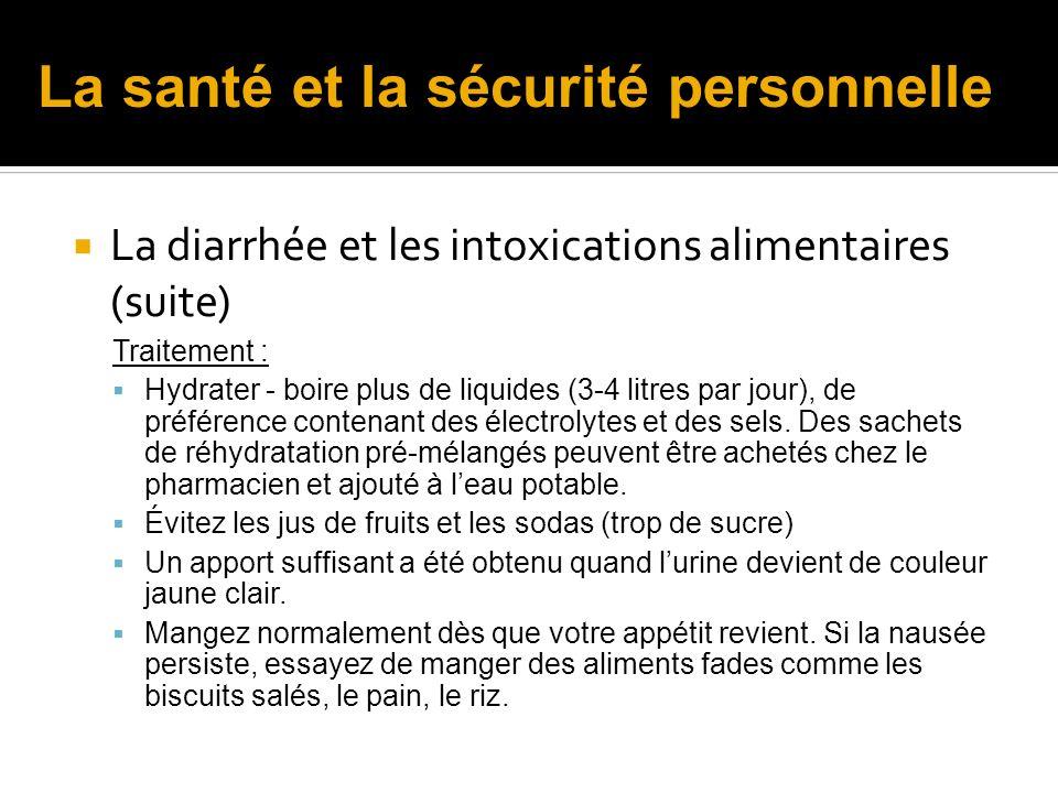 La diarrhée et les intoxications alimentaires (suite) Traitement : Hydrater - boire plus de liquides (3-4 litres par jour), de préférence contenant de