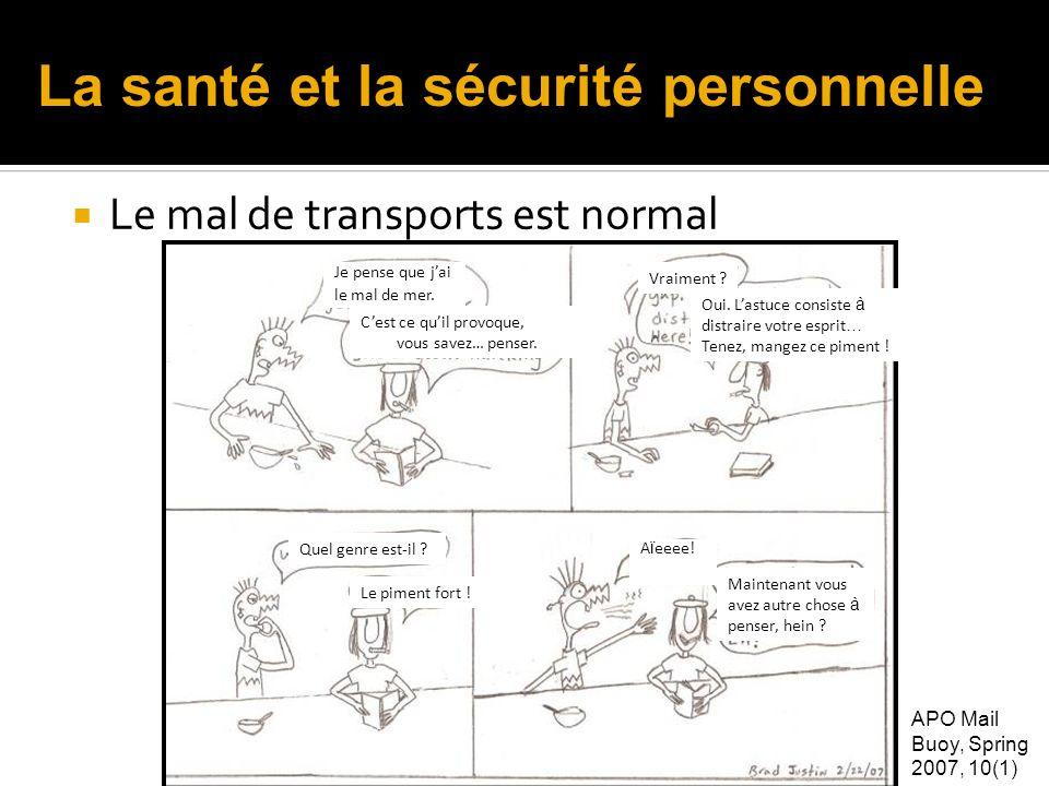 Le mal de transports est normal APO Mail Buoy, Spring 2007, 10(1) La santé et la sécurité personnelle Vraiment ? Cest ce quil provoque, vous savez… pe