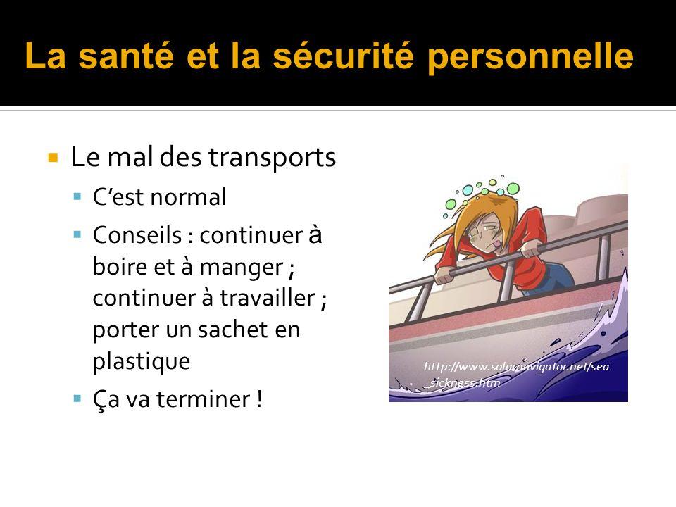 Le mal des transports Cest normal Conseils : continuer à boire et à manger ; continuer à travailler ; porter un sachet en plastique Ça va terminer ! h