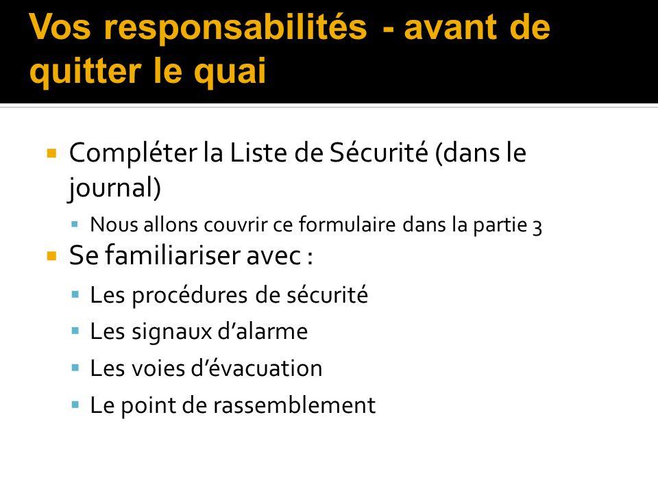 Compléter la Liste de Sécurité (dans le journal) Nous allons couvrir ce formulaire dans la partie 3 Se familiariser avec : Les procédures de sécurité
