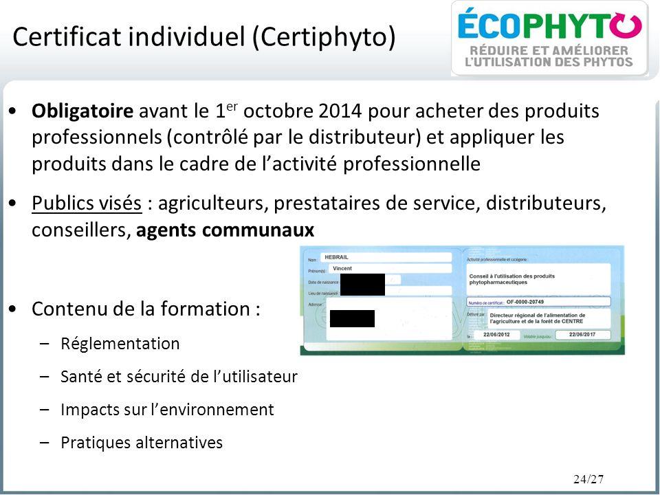 24/27 Certificat individuel (Certiphyto) Obligatoire avant le 1 er octobre 2014 pour acheter des produits professionnels (contrôlé par le distributeur