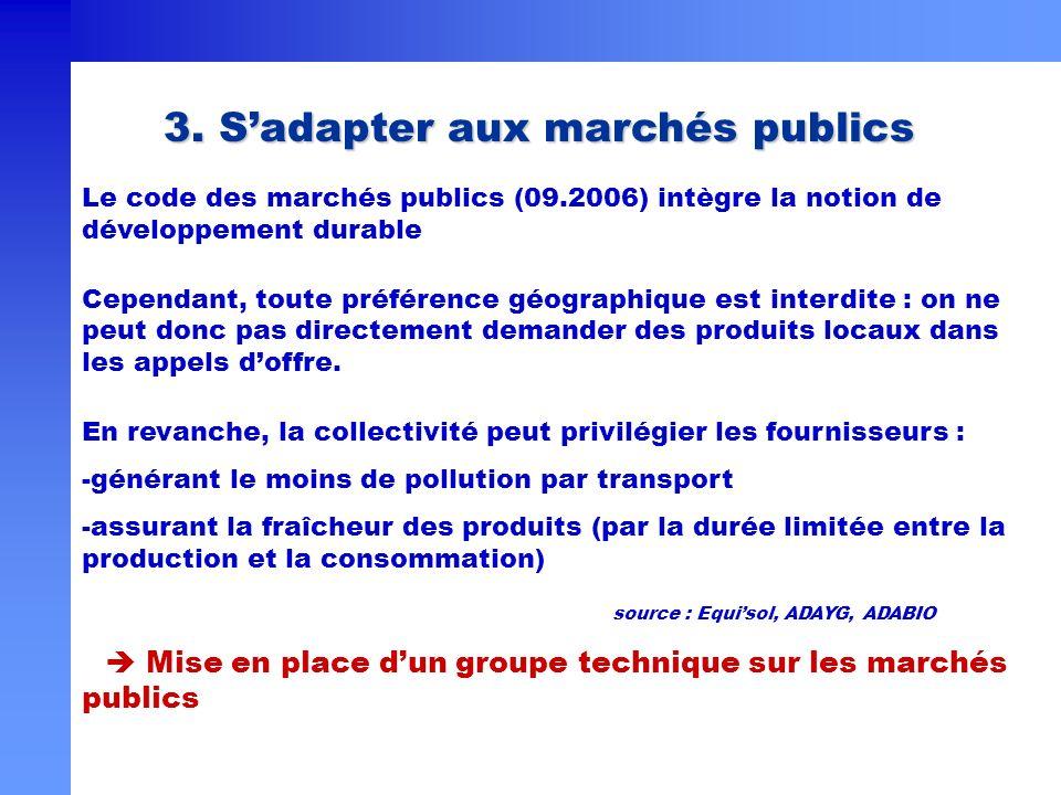 3. Sadapter aux marchés publics Le code des marchés publics (09.2006) intègre la notion de développement durable Cependant, toute préférence géographi