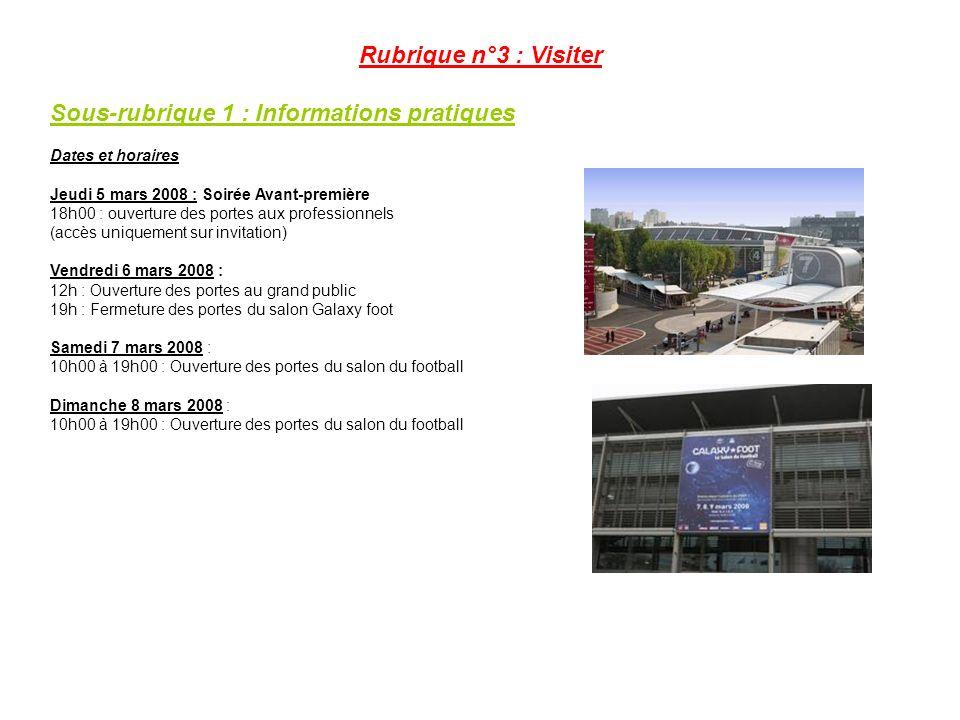 Rubrique n°3 : Visiter Sous-rubrique 1 : Informations pratiques Dates et horaires Jeudi 5 mars 2008 : Soirée Avant-première 18h00 : ouverture des port