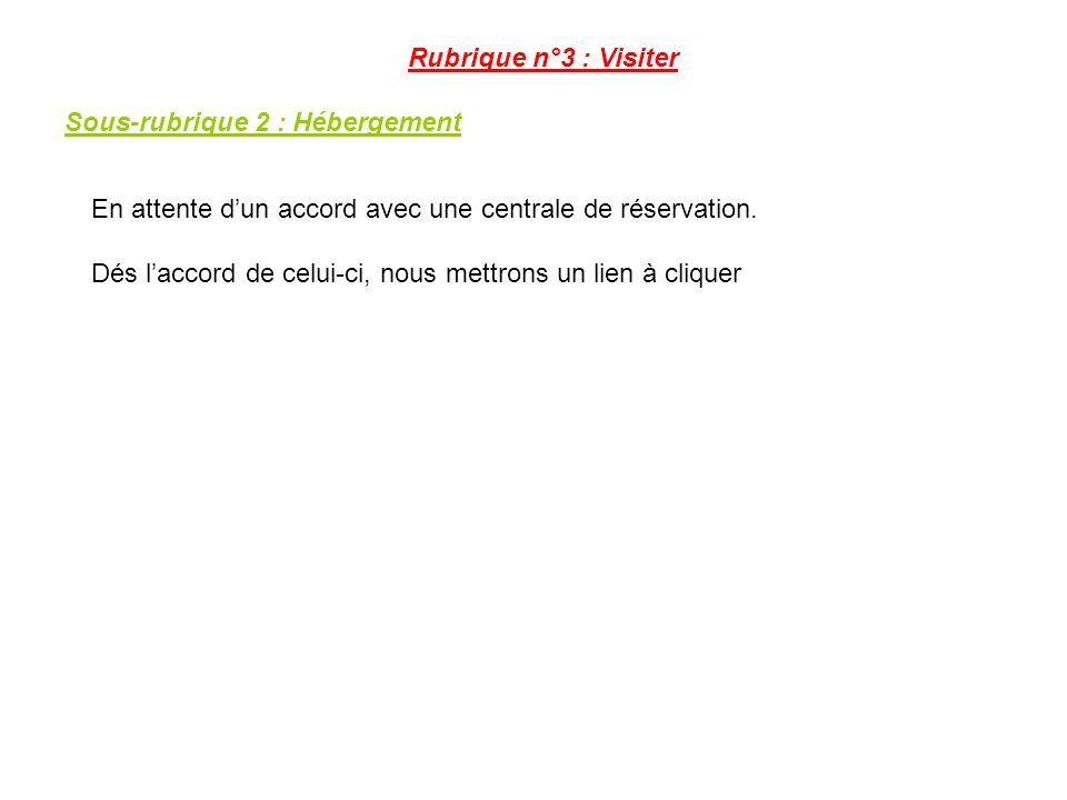 Rubrique n°3 : Visiter Sous-rubrique 2 : Hébergement En attente dun accord avec une centrale de réservation.