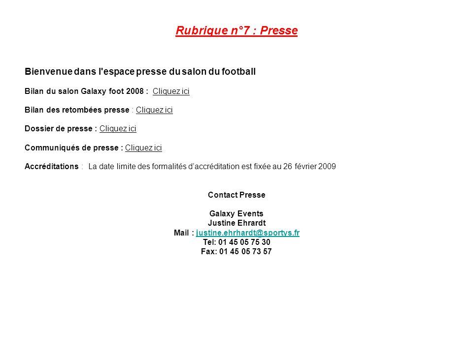 Rubrique n°7 : Presse Bienvenue dans l'espace presse du salon du football Bilan du salon Galaxy foot 2008 : Cliquez ici Bilan des retombées presse : C