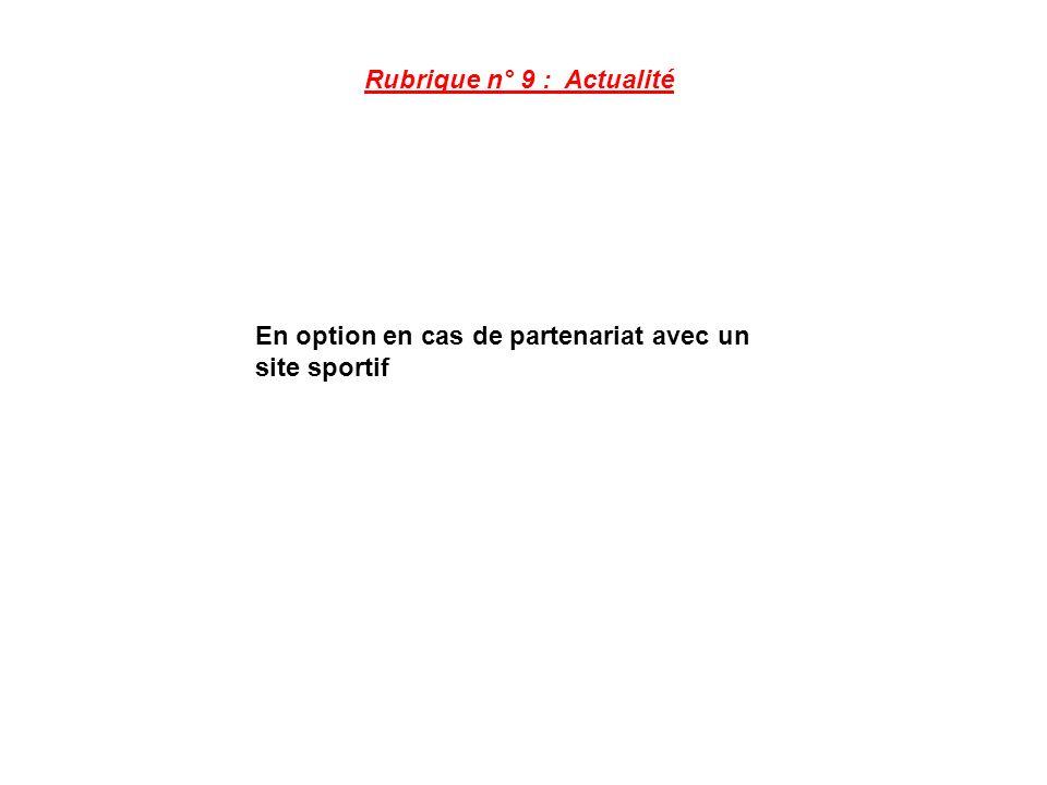 Rubrique n° 9 : Actualité En option en cas de partenariat avec un site sportif