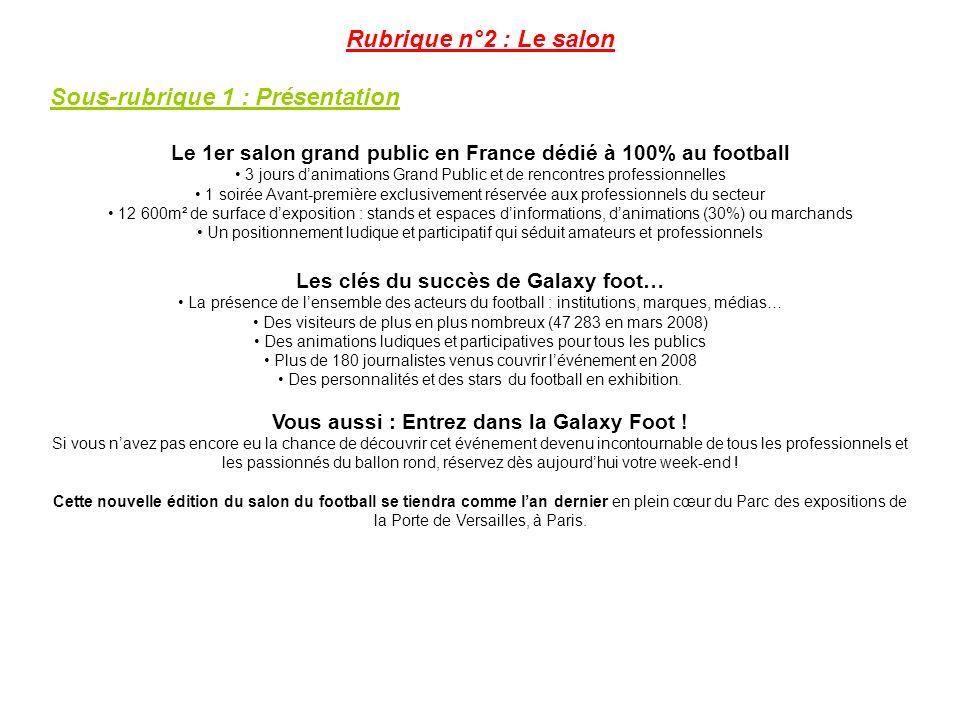 Rubrique n°2 : Le salon Sous-rubrique 1 : Présentation Le 1er salon grand public en France dédié à 100% au football 3 jours danimations Grand Public e