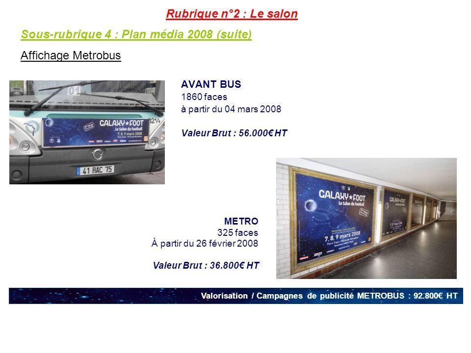 AVANT BUS 1860 faces à partir du 04 mars 2008 Valeur Brut : 56.000 HT Valorisation / Campagnes de publicité METROBUS : 92.800 HT METRO 325 faces À par