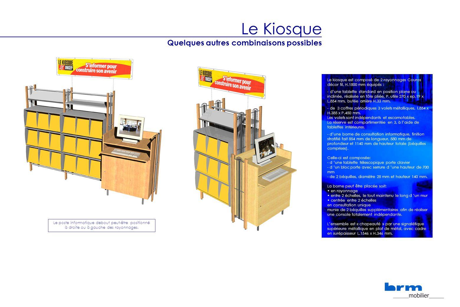Le Kiosque Quelques autres combinaisons possibles Le kiosque est composé de 2 rayonnages Couros décor fil, H.1800 mm équipés : - dune tablette standar