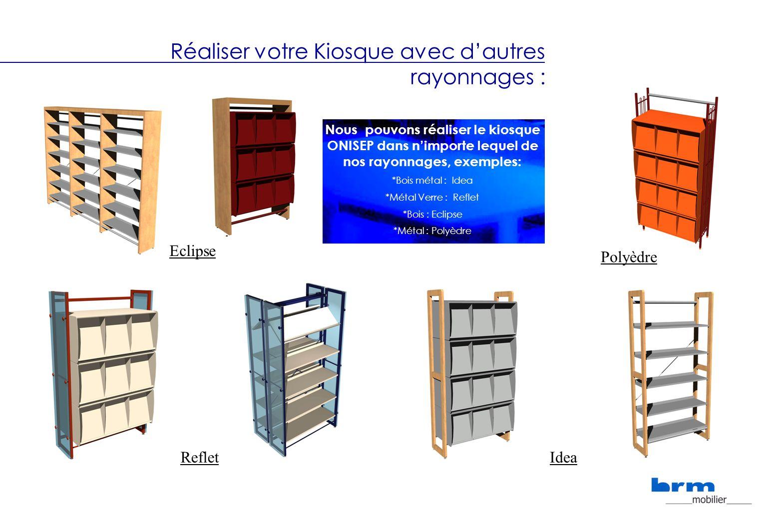 Réaliser votre Kiosque avec dautres rayonnages : Nous pouvons réaliser le kiosque ONISEP dans nimporte lequel de nos rayonnages, exemples: *Bois métal