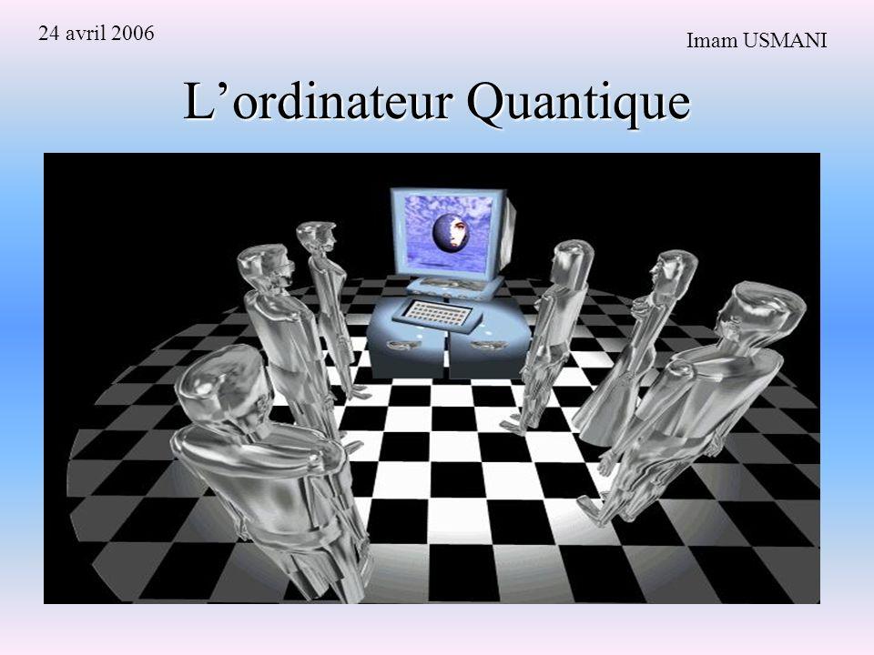 Lordinateur Quantique Imam USMANI 24 avril 2006