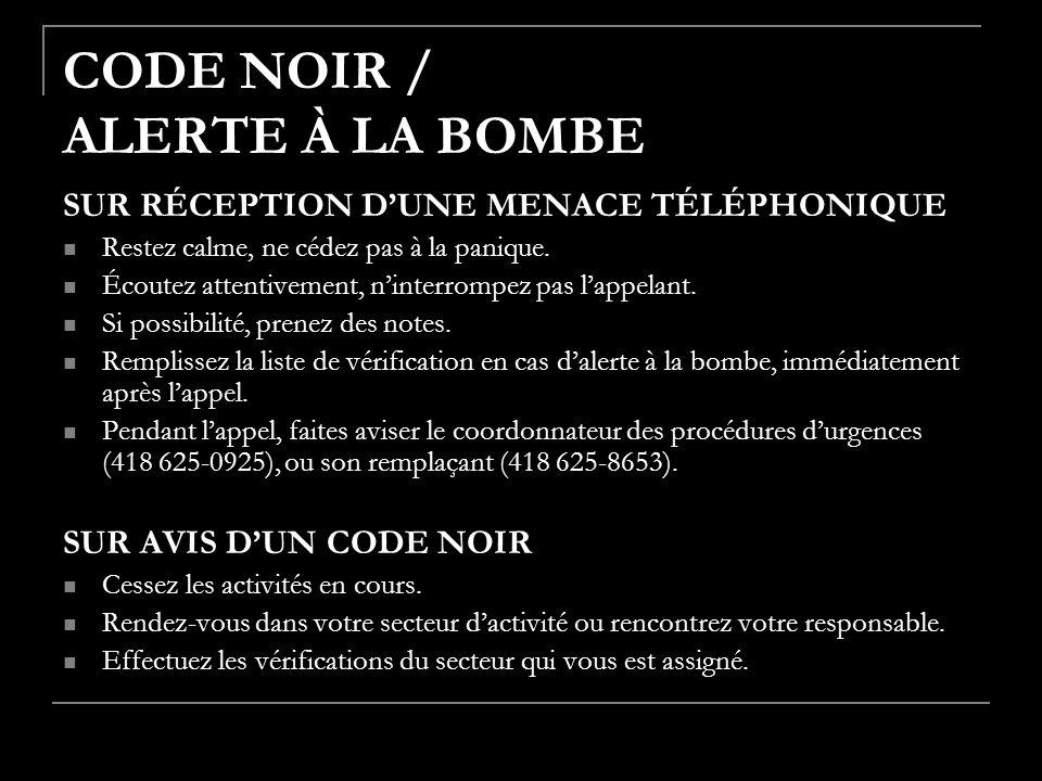 CODE NOIR / ALERTE À LA BOMBE SUR RÉCEPTION DUNE MENACE TÉLÉPHONIQUE Restez calme, ne cédez pas à la panique. Écoutez attentivement, ninterrompez pas