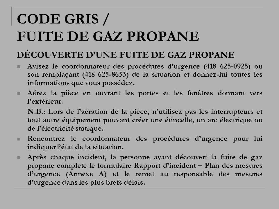CODE GRIS / FUITE DE GAZ PROPANE DÉCOUVERTE DUNE FUITE DE GAZ PROPANE Avisez le coordonnateur des procédures durgence (418 625-0925) ou son remplaçant