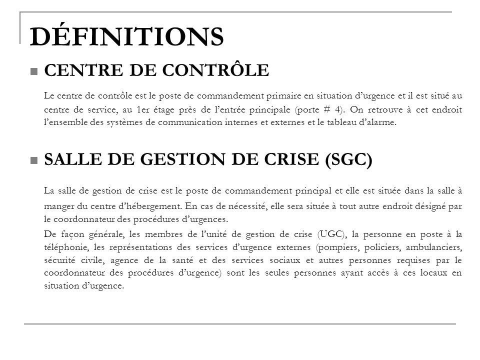 DÉFINITIONS CENTRE DE CONTRÔLE Le centre de contrôle est le poste de commandement primaire en situation durgence et il est situé au centre de service,