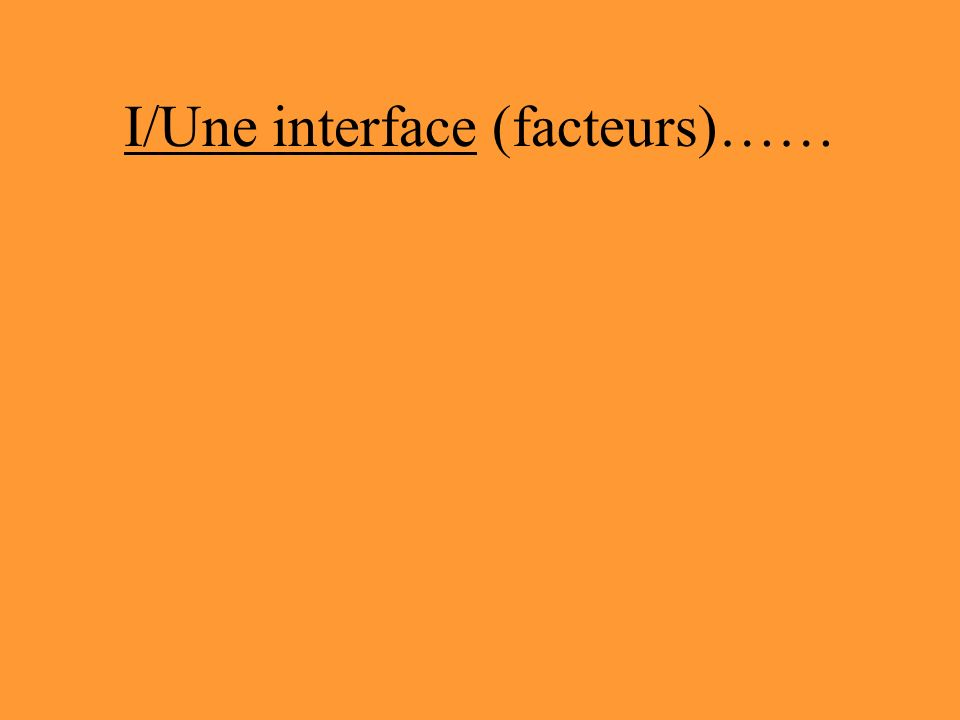 I/Une interface (facteurs)……