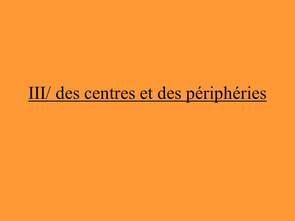 III/ des centres et des périphéries